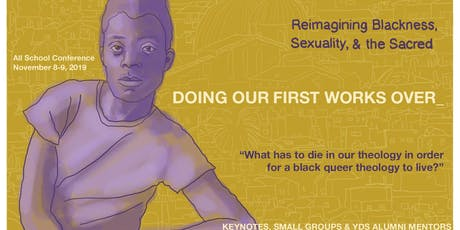 DOING OUR FIRST WORKS OVER: Reimagining Blackness, Sexuality, and the Sacred tickets