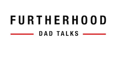 Furtherhood: Dad Talks