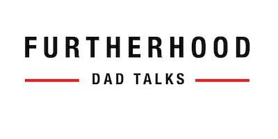 Furtherhood: Dad Talks