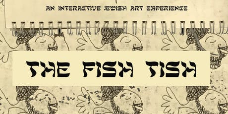 The Fish Tish: A Jewish Interactive Art Experience tickets