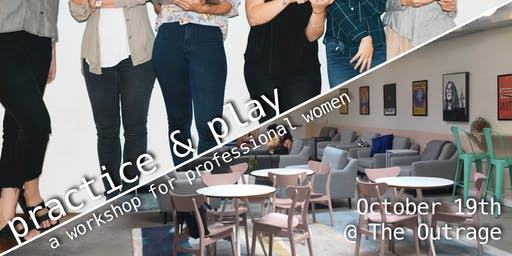 Practice & Play: A Workshop for Professional Women @ The Outrage