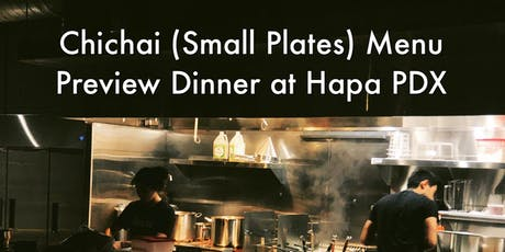 Chichai (Small Plates) Menu Preview Dinner At Hapa PDX tickets