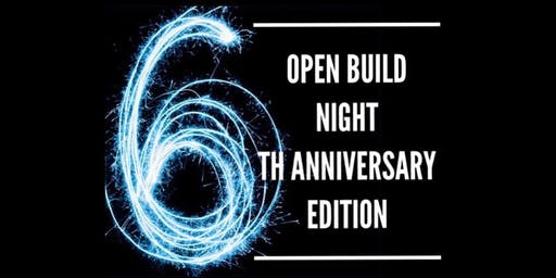 6 YEAR ANNIVERSARY Open Build Night! Our Monthly Open House for Sep 2019