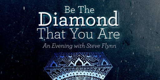 Be the Diamond That You Are, an Evening with Steve Flynn