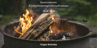 Encerramento #21diasDespertarDaForçaFeminina - Campinas