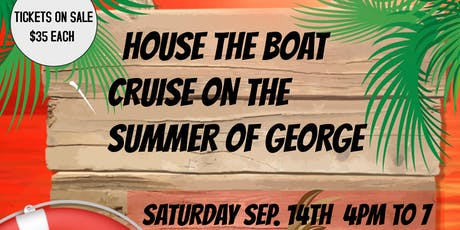 House On The Water Boat Cruse On The Summer Of George tickets