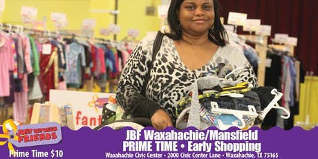 JBF Waxahachie/Mansfield: PRIME TIME SHOPPING! ($10 admission)  tickets