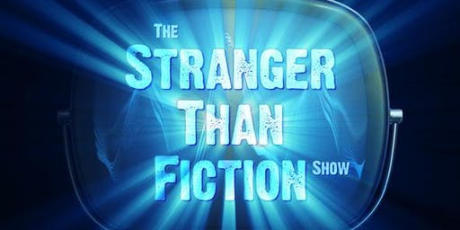 The Stranger Than Fiction Show - HALF OFF REGULAR ADMISSION!
