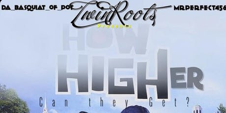 TwinRoots Presents:How Higher Can they Get.. tickets