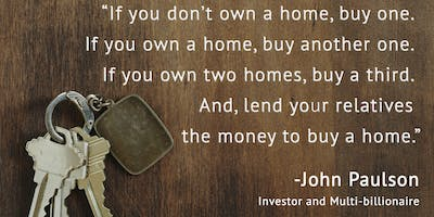 IF YOU DON'T OWN A HOME, BUY ONE.  IF YOU OWN ONE, BUY ANOTHER ONE!