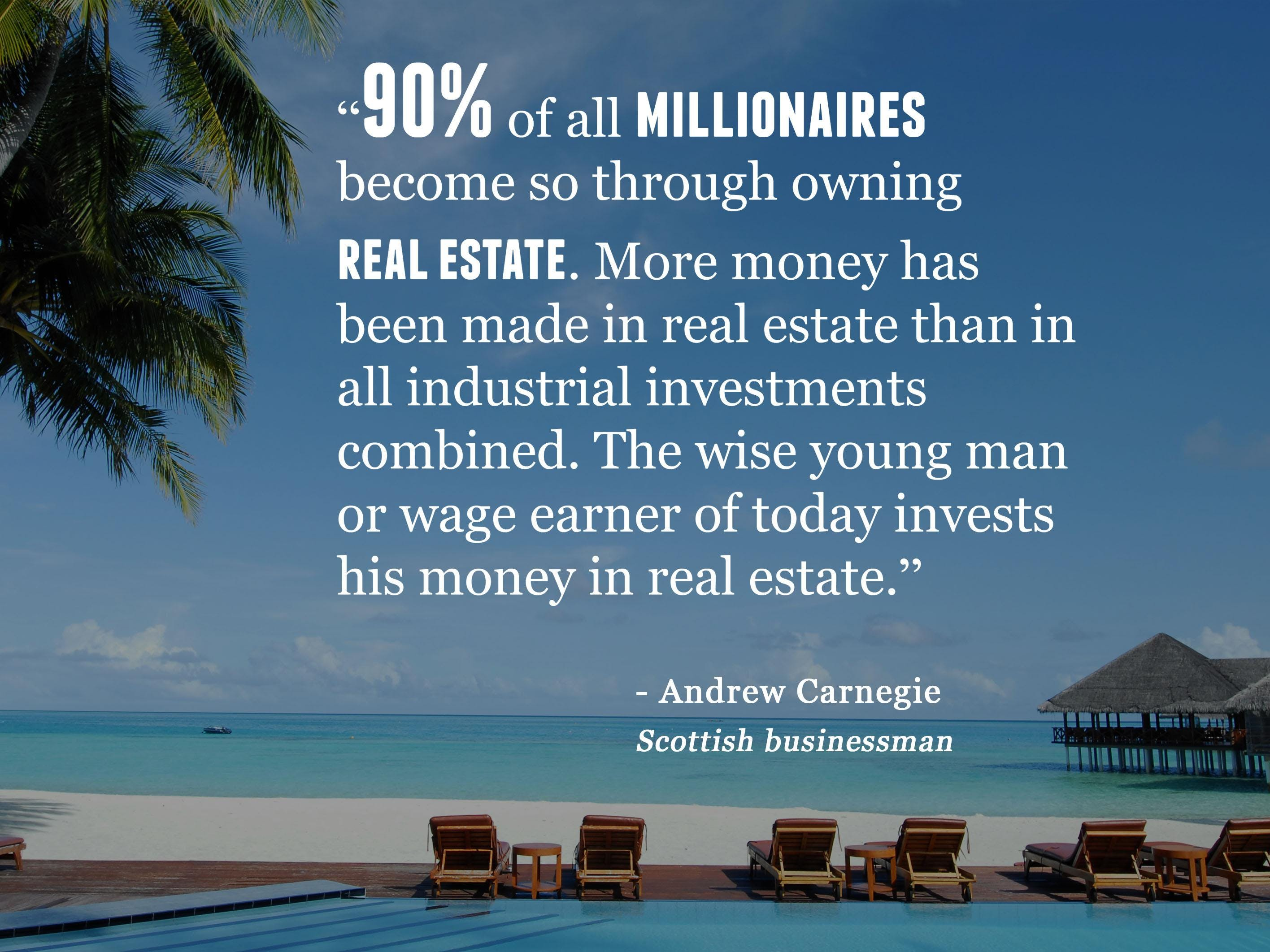 90% OF MILLIONAIRES BECOME SO THROUGH OWNING REAL ESTATE