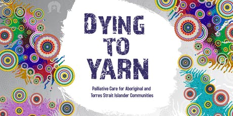 Dying to Yarn - Palliative Care for Indigenous Communities tickets