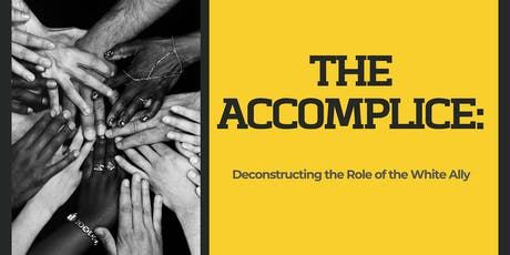 THE ACCOMPLICE:  Deconstructing the Role of the White Ally tickets