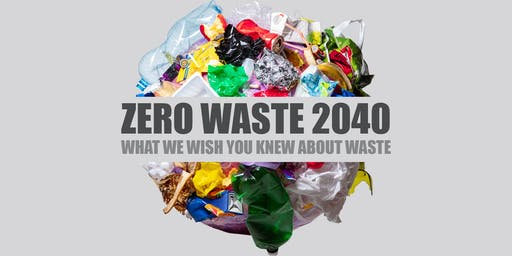 Zero Waste 2040: What we wish you knew about waste
