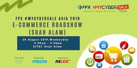 FPX #MYCYBERSALE ASIA 2019 e-Commerce Roadshow in Shah Alam tickets