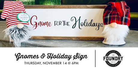 The Foundry - 2 Gnomes & Holiday Sign tickets