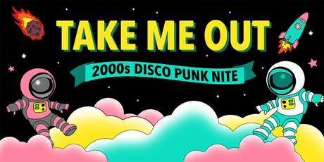 TAKE ME OUT - 2000s DISCO PUNK NITE - FREE W/RSVP tickets