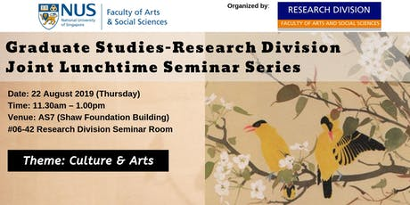 Graduate Studies-Research Division (FASS, NUS) Lunchtime Seminar Series | 22 August 2019  tickets