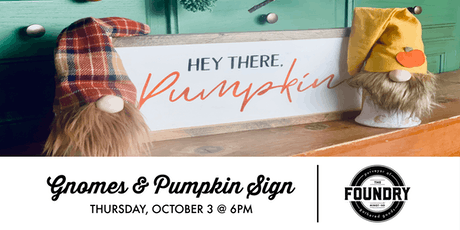 The Foundry - 2 Gnomes & Pumpkin Sign tickets