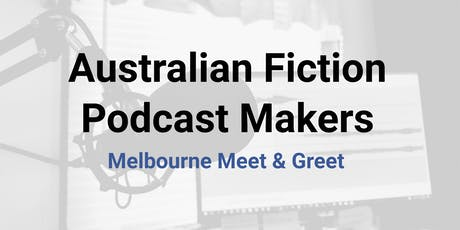 September 2019 Australian Fiction Podcast Makers Melbourne Meet Up! tickets