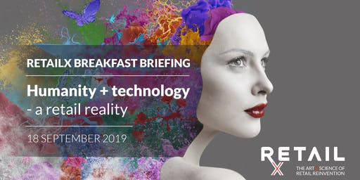 RetailX Breakfast Briefing | Humanity + technology - a retail reality