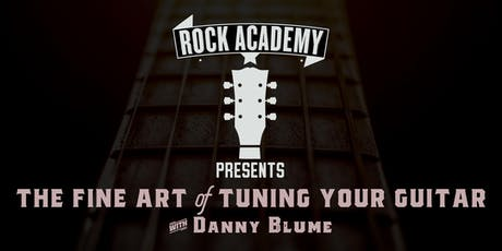 Turn on, Tune up, Rock out : The Art of Tuning Your Guitar with Danny Blume tickets
