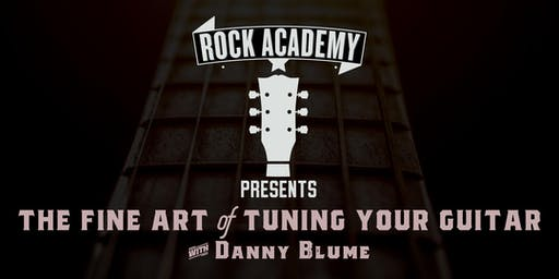 Turn on, Tune up, Rock out : The Art of Tuning Your Guitar with Danny Blume