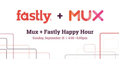 Mux & Fastly IBC 2019 Networking event