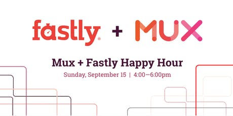 Mux & Fastly IBC 2019 Networking event tickets