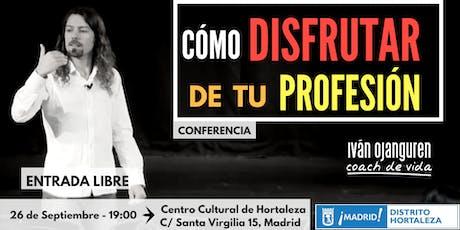 """Conferencia:""""Cómo DISFRUTAR tu PROFESIÓN""""(Madrid 26.09.2019) entradas"""