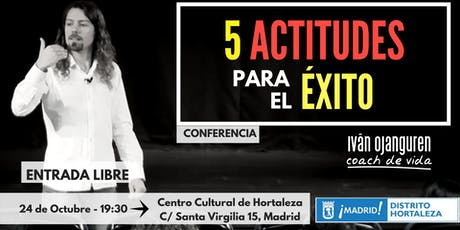 """Conferencia:""""5 ACTITUDES para el ÉXITO""""(Madrid 24.10.2019) entradas"""
