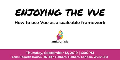 Enjoying the Vue - How to use Vue as a scaleable framework tickets