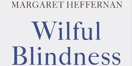 Willful Blindness — An Evening with Margaret Heffernan tickets