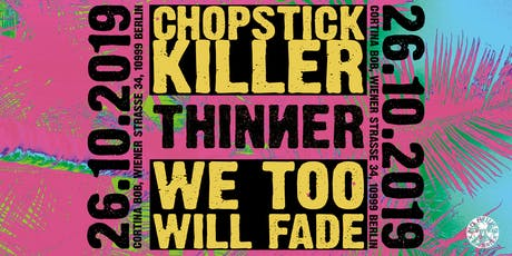 Chopstick Killer, Thinner, We too will fade tickets