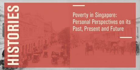 Histories – Poverty in Singapore: Personal Perspectives on its Past, Present and Future tickets