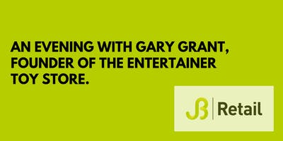 An evening with Gary Grant, founder of The Entertainer toy store.