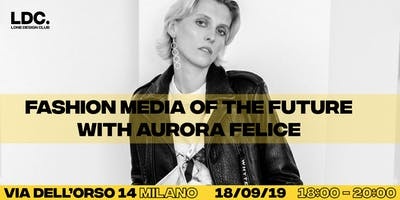 LDC: Fashion Media of the Future with Aurora Felice