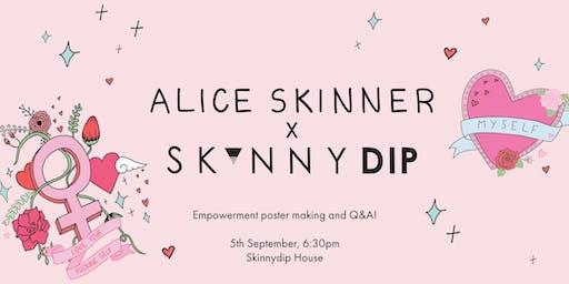 Skinnydip x Alice Skinner: Empowerment Workshop