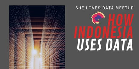 SheLovesData Jakarta Meetup: How Indonesia Uses Data tickets