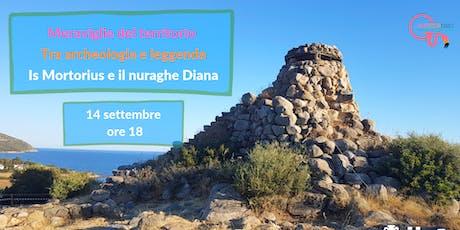 Meraviglie del territorio - Is Mortorius e il nuraghe Diana biglietti