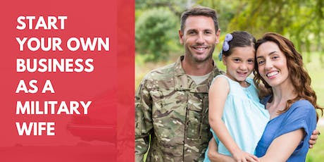 Easily Start Your Own Business As A Military Wife {FREE Online Event} tickets