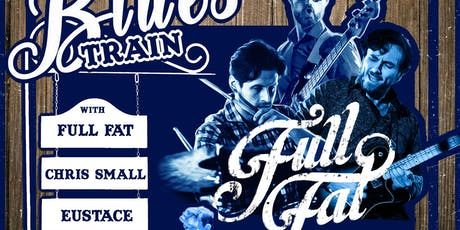 AUTUMN BLUES TRAIN in STEREO: Full Fat, Eustace and Chris Small tickets