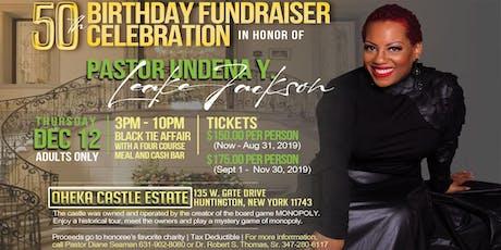 Pastor Undena Y. Leake Jacksons' 50th Birthday Fundraiser CELEBRATION tickets