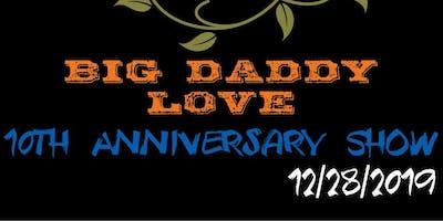 BIG DADDY LOVE                                  10th Anniversary