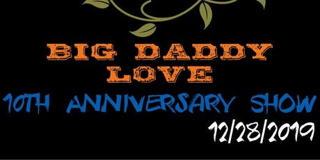 BIG DADDY LOVE								  10th Anniversary tickets