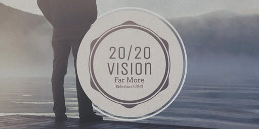 "GBACE  Summit 2020 - 20 /20 Vision ""Far More!"" Ephesians 3:20-21"