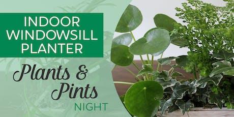 Plants & Pints Night | Indoor Windowsill Planter tickets