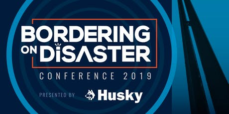 2019 Bordering on Disaster Conference Presented by Husky tickets