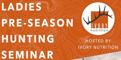 Ladies Pre Season Hunting Event by Ivory Nutrition tickets
