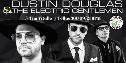 Dustin Douglas & The Electric Gentlemen // Tim Vitullo